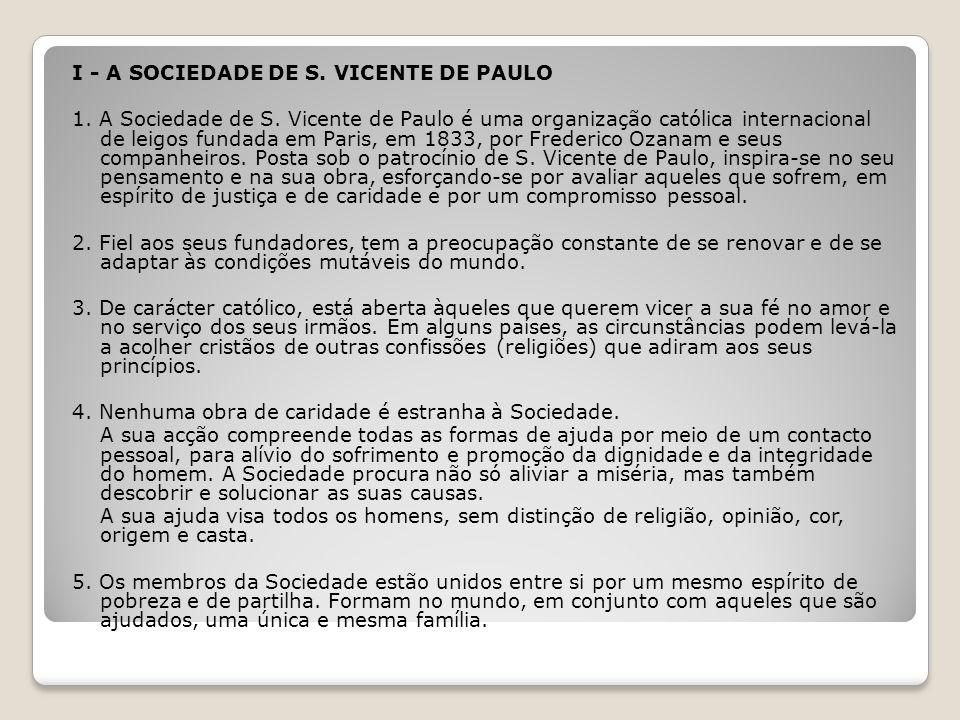 I - A SOCIEDADE DE S. VICENTE DE PAULO 1. A Sociedade de S. Vicente de Paulo é uma organização católica internacional de leigos fundada em Paris, em 1