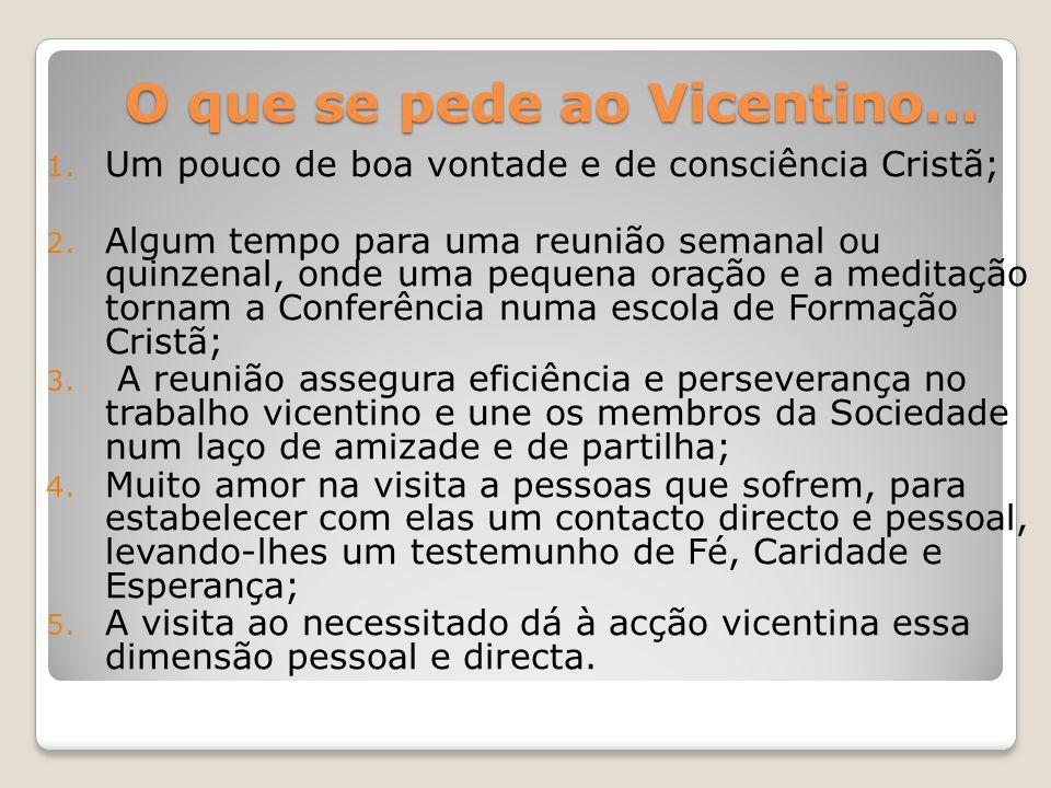 O que se pede ao Vicentino… 1. Um pouco de boa vontade e de consciência Cristã; 2. Algum tempo para uma reunião semanal ou quinzenal, onde uma pequena