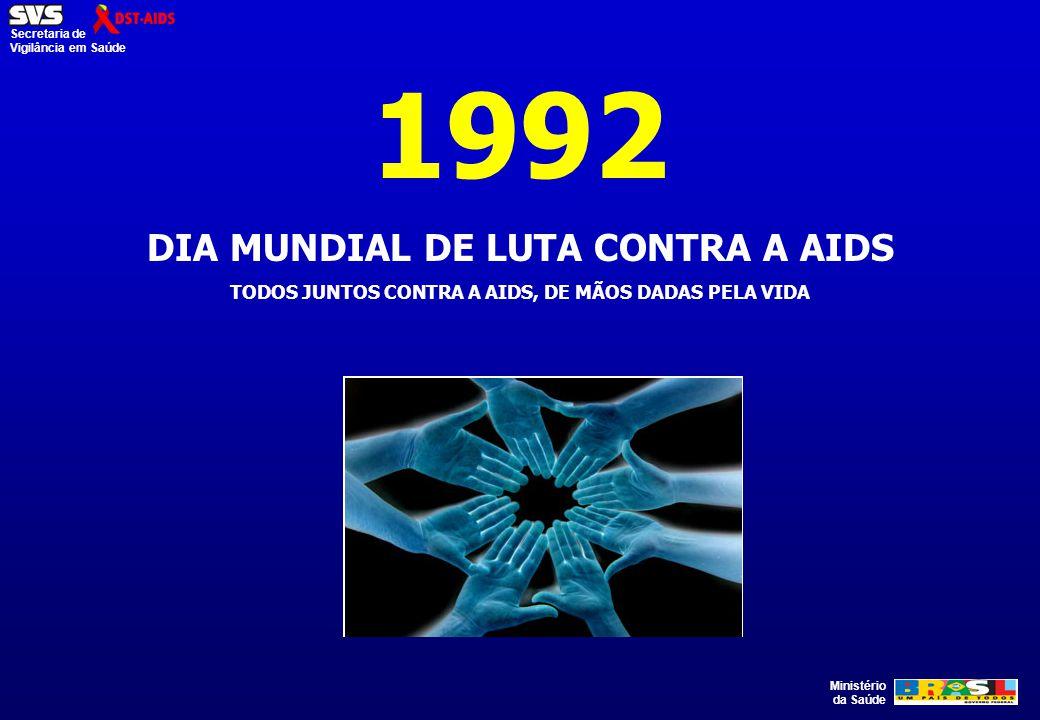 Ministério da Saúde Secretaria de Vigilância em Saúde 1992 DIA MUNDIAL DE LUTA CONTRA A AIDS TODOS JUNTOS CONTRA A AIDS, DE MÃOS DADAS PELA VIDA