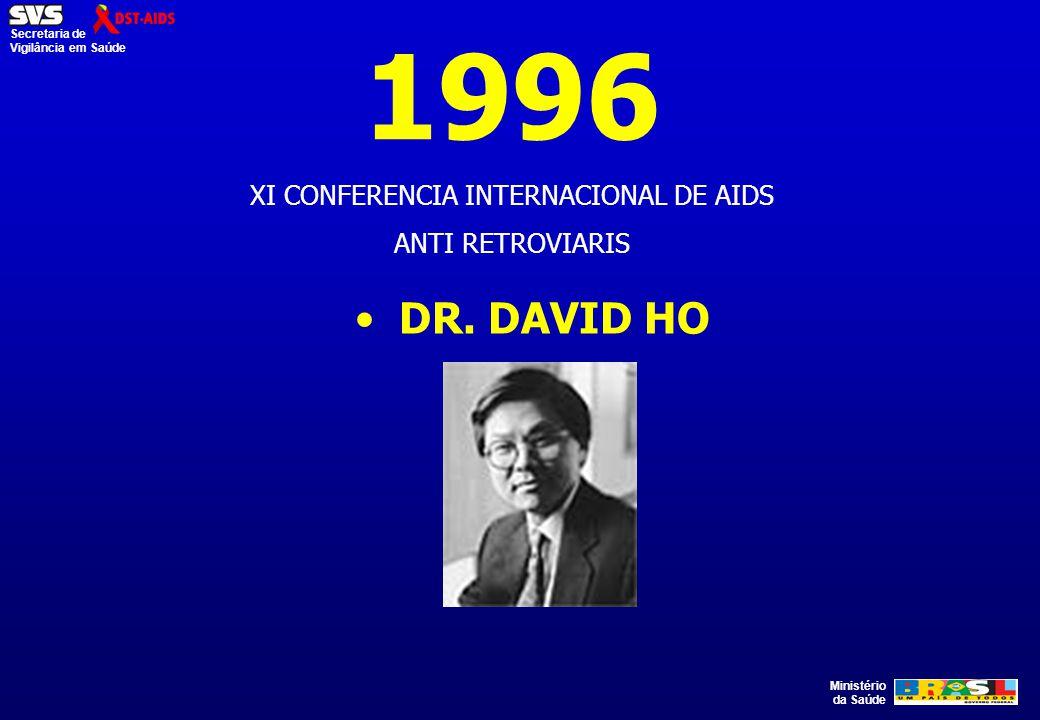 Ministério da Saúde Secretaria de Vigilância em Saúde 1996 XI CONFERENCIA INTERNACIONAL DE AIDS ANTI RETROVIARIS DR. DAVID HO