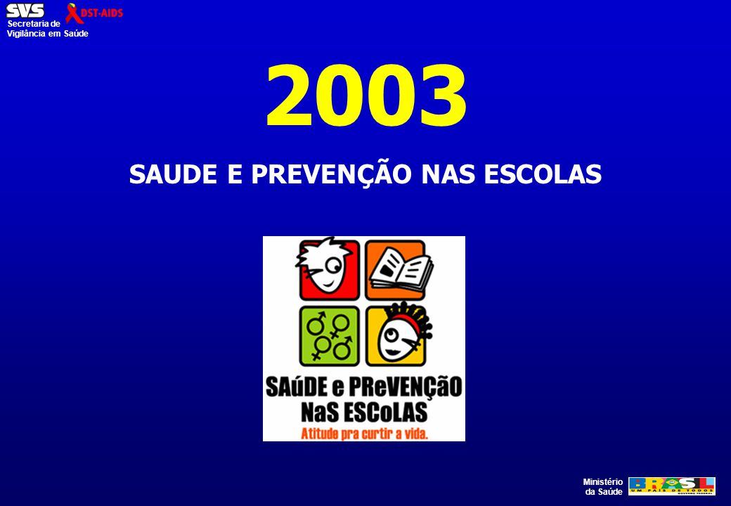 Ministério da Saúde Secretaria de Vigilância em Saúde 2003 SAUDE E PREVENÇÃO NAS ESCOLAS