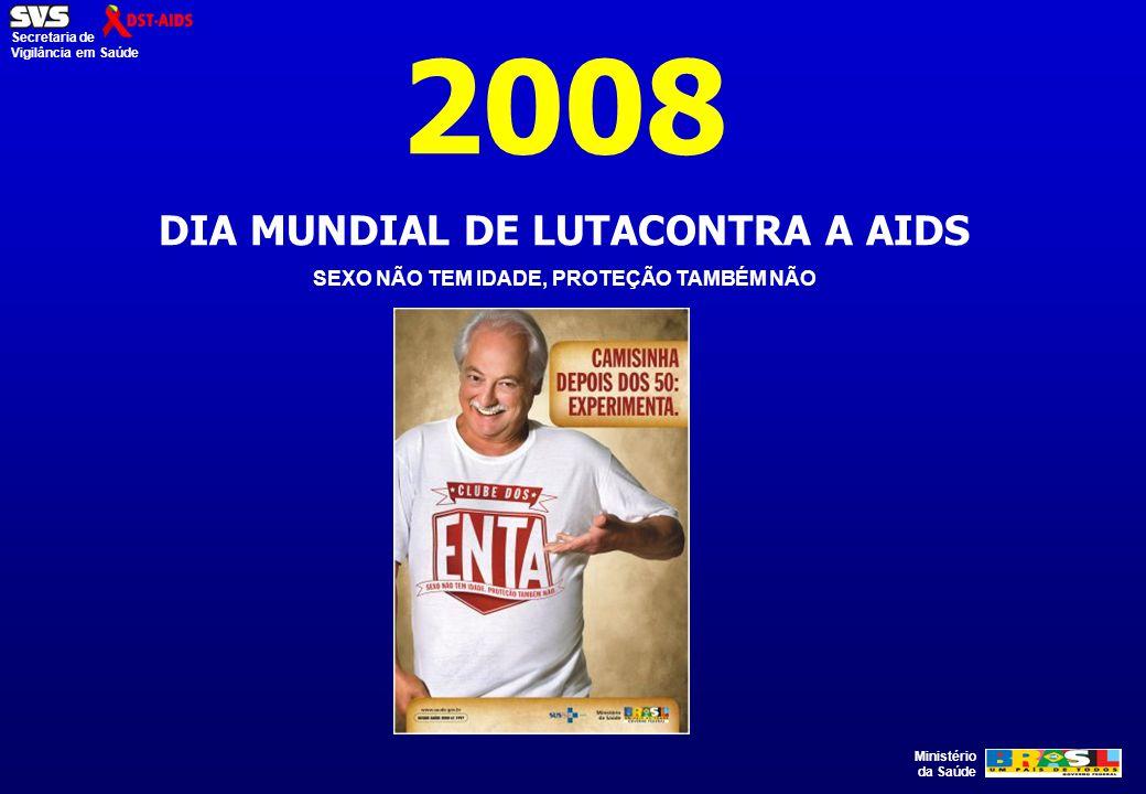 Ministério da Saúde Secretaria de Vigilância em Saúde 2008 DIA MUNDIAL DE LUTACONTRA A AIDS SEXO NÃO TEM IDADE, PROTEÇÃO TAMBÉM NÃO