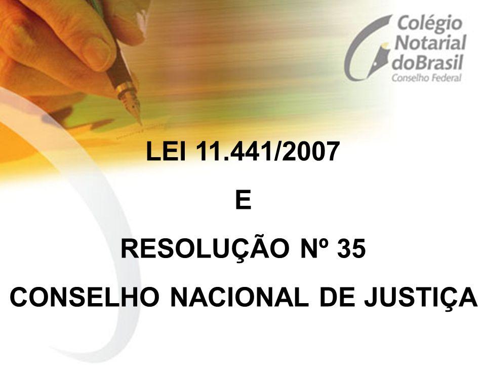 LEI 11.441/2007 E RESOLUÇÃO Nº 35 CONSELHO NACIONAL DE JUSTIÇA