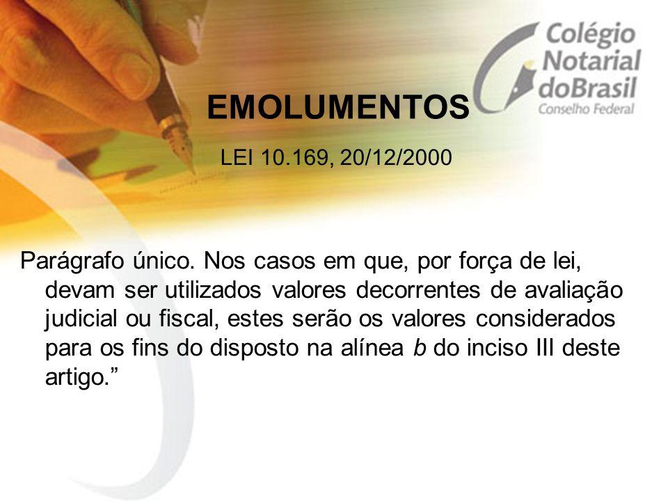 EMOLUMENTOS LEI 10.169, 20/12/2000 Parágrafo único. Nos casos em que, por força de lei, devam ser utilizados valores decorrentes de avaliação judicial