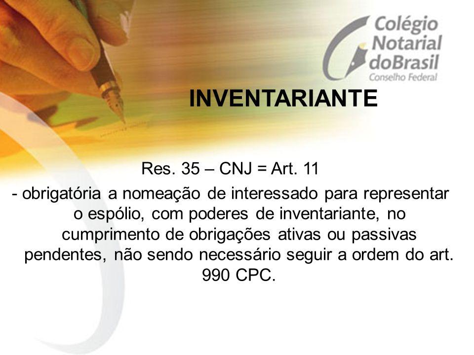 INVENTARIANTE Res. 35 – CNJ = Art. 11 - obrigatória a nomeação de interessado para representar o espólio, com poderes de inventariante, no cumprimento