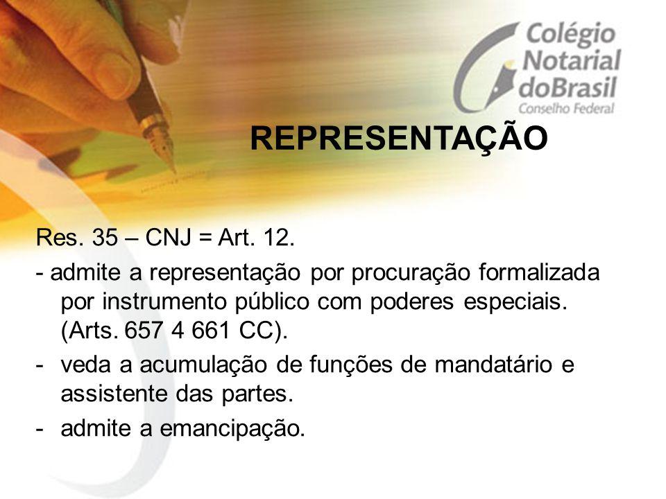 REPRESENTAÇÃO Res. 35 – CNJ = Art. 12. - admite a representação por procuração formalizada por instrumento público com poderes especiais. (Arts. 657 4