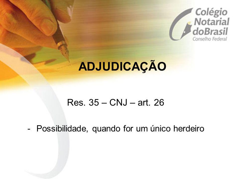 ADJUDICAÇÃO Res. 35 – CNJ – art. 26 -Possibilidade, quando for um único herdeiro