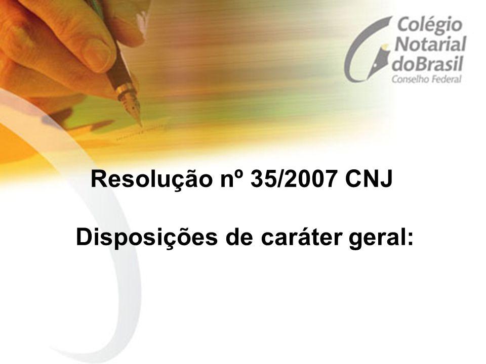 Resolução nº 35/2007 CNJ Disposições de caráter geral: