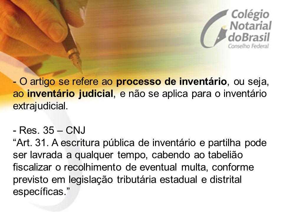 """- O artigo se refere ao processo de inventário, ou seja, ao inventário judicial, e não se aplica para o inventário extrajudicial. - Res. 35 – CNJ """"Art"""