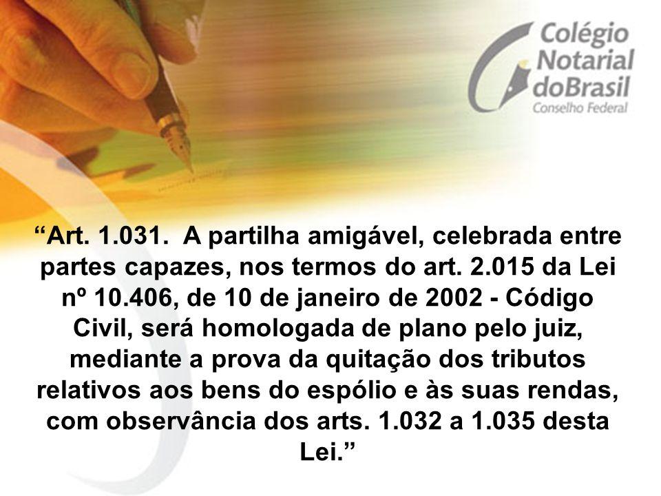 """""""Art. 1.031. A partilha amigável, celebrada entre partes capazes, nos termos do art. 2.015 da Lei nº 10.406, de 10 de janeiro de 2002 - Código Civil,"""
