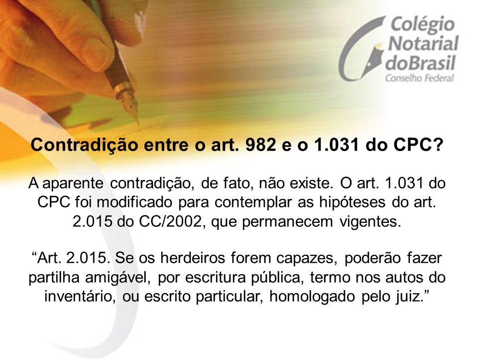 Contradição entre o art. 982 e o 1.031 do CPC? A aparente contradição, de fato, não existe. O art. 1.031 do CPC foi modificado para contemplar as hipó