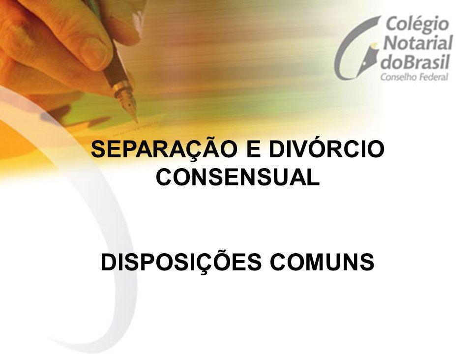 SEPARAÇÃO E DIVÓRCIO CONSENSUAL DISPOSIÇÕES COMUNS