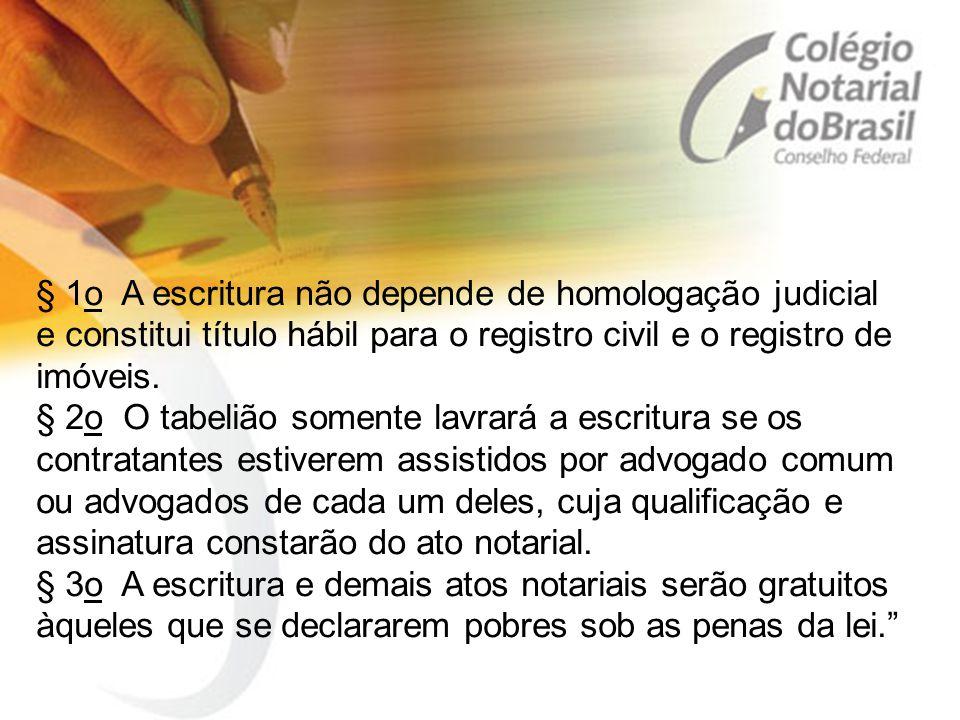 § 1o A escritura não depende de homologação judicial e constitui título hábil para o registro civil e o registro de imóveis. § 2o O tabelião somente l