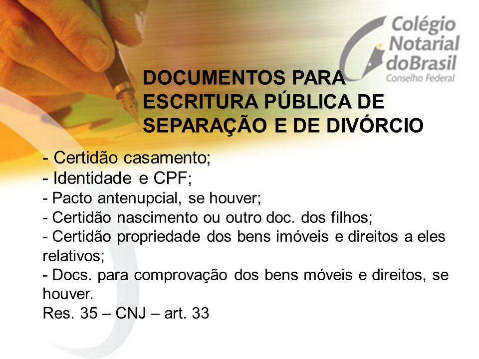 - Certidão casamento; - Identidade e CPF ; - Pacto antenupcial, se houver; - Certidão nascimento ou outro doc. dos filhos; - Certidão propriedade dos