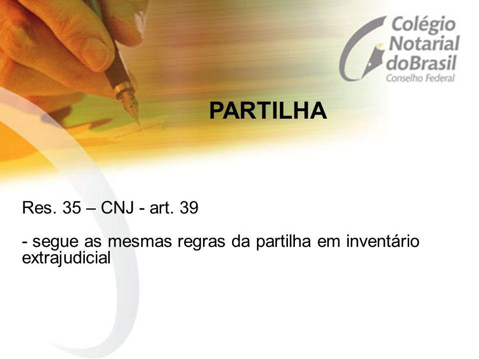 Res. 35 – CNJ - art. 39 - segue as mesmas regras da partilha em inventário extrajudicial PARTILHA