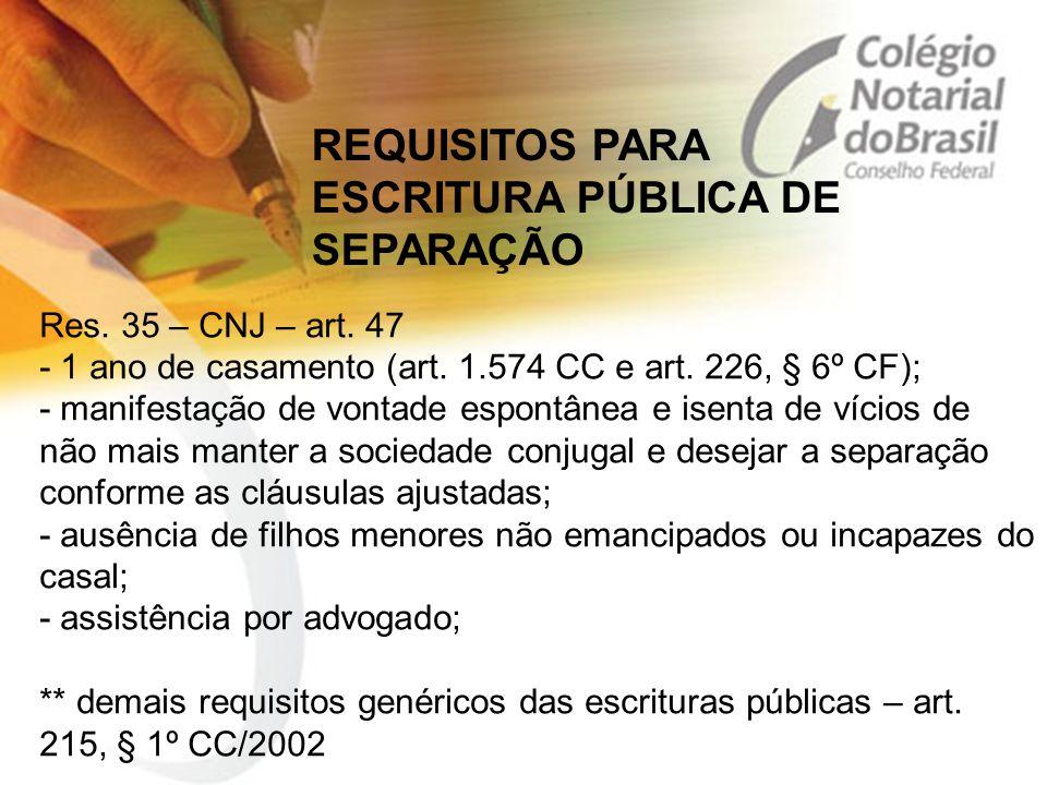 Res. 35 – CNJ – art. 47 - 1 ano de casamento (art. 1.574 CC e art. 226, § 6º CF); - manifestação de vontade espontânea e isenta de vícios de não mais