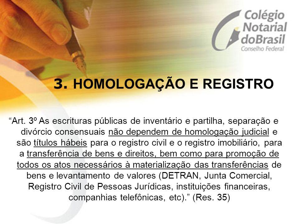 """3. HOMOLOGAÇÃO E REGISTRO """"Art. 3º As escrituras públicas de inventário e partilha, separação e divórcio consensuais não dependem de homologação judic"""