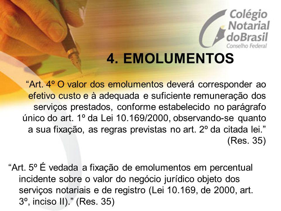 """4. EMOLUMENTOS """"Art. 4º O valor dos emolumentos deverá corresponder ao efetivo custo e à adequada e suficiente remuneração dos serviços prestados, con"""
