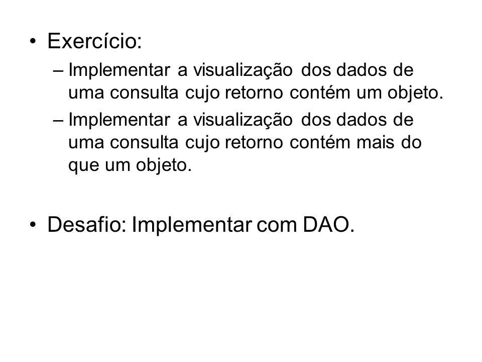 Exercício: –Implementar a visualização dos dados de uma consulta cujo retorno contém um objeto. –Implementar a visualização dos dados de uma consulta
