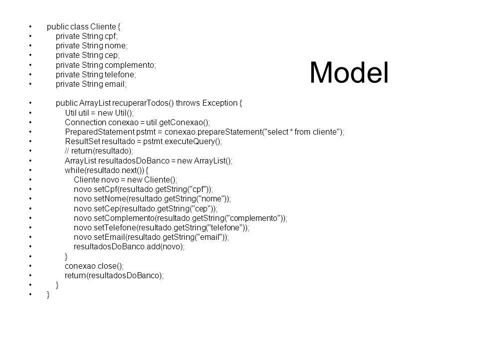 Controller public class Consultar extends HttpServlet { protected void processRequest(HttpServletRequest request, HttpServletResponse response) throws ServletException, IOException { try { Cliente cli = new Cliente(); ArrayList resultado = cli.recuperarTodos(); request.setAttribute( dadosDoBanco , resultado); request.getRequestDispatcher( /consultar3.jsp ).