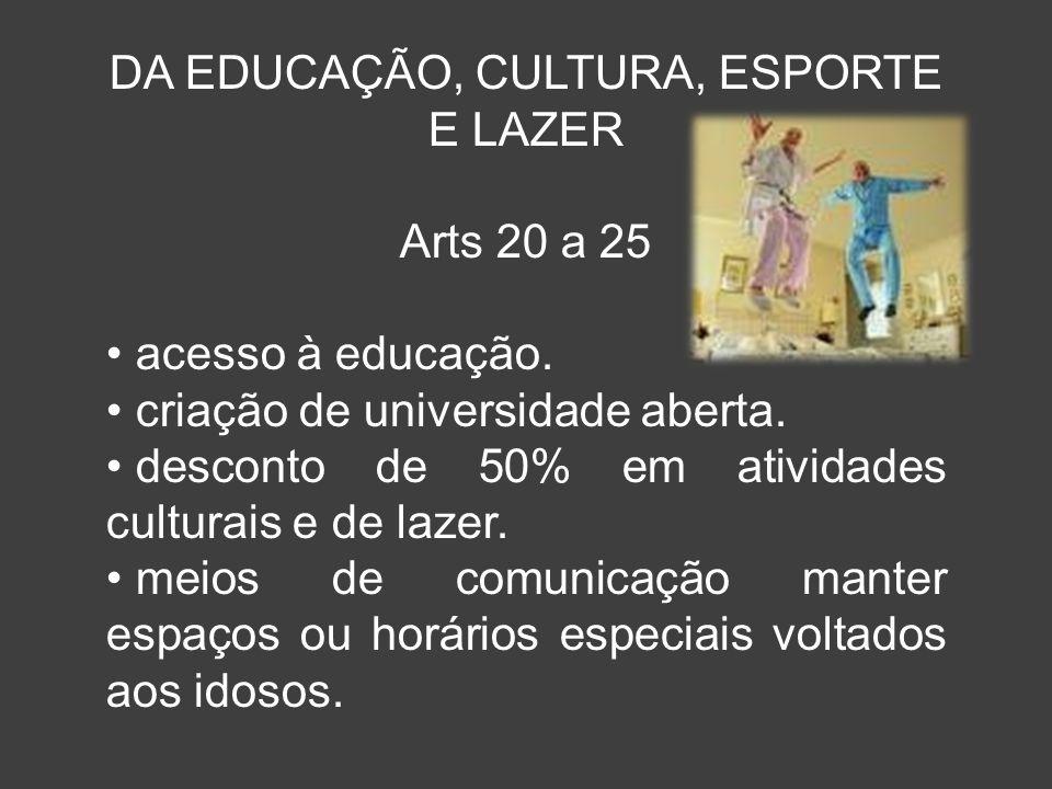 DA EDUCAÇÃO, CULTURA, ESPORTE E LAZER Arts 20 a 25 acesso à educação. criação de universidade aberta. desconto de 50% em atividades culturais e de laz