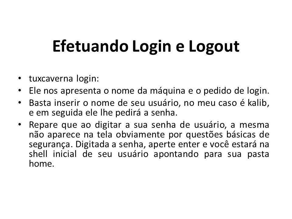 Efetuando Login e Logout tuxcaverna login: Ele nos apresenta o nome da máquina e o pedido de login. Basta inserir o nome de seu usuário, no meu caso é