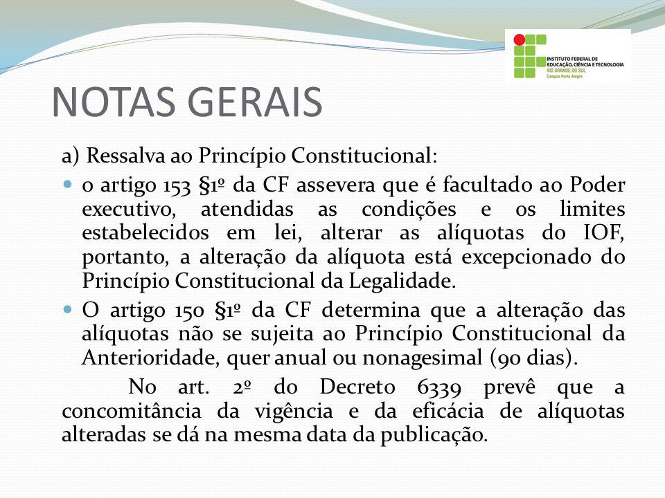 NOTAS GERAIS a) Ressalva ao Princípio Constitucional: o artigo 153 §1º da CF assevera que é facultado ao Poder executivo, atendidas as condições e os