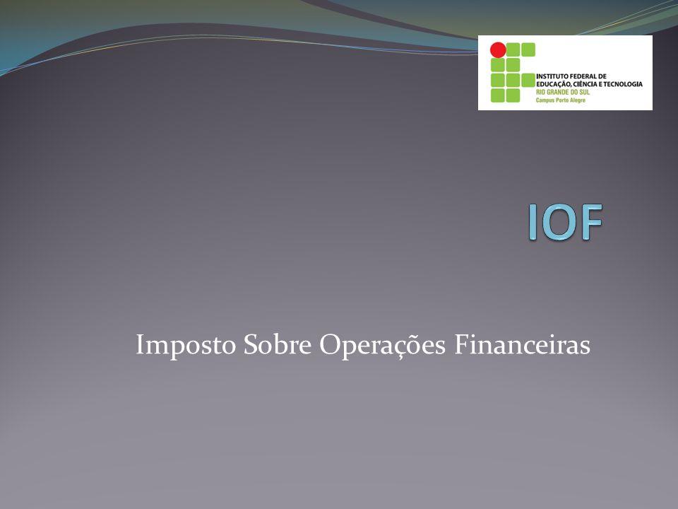 Nomen Juris Imposto sobre operações de crédito, câmbio e seguro ou sobre operações relativas a títulos ou valores imobiliários.