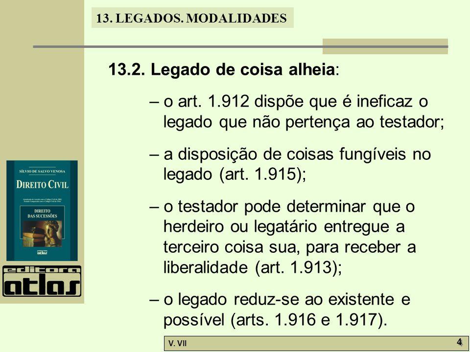 13.LEGADOS. MODALIDADES V. VII 4 4 13.2. Legado de coisa alheia: – o art.