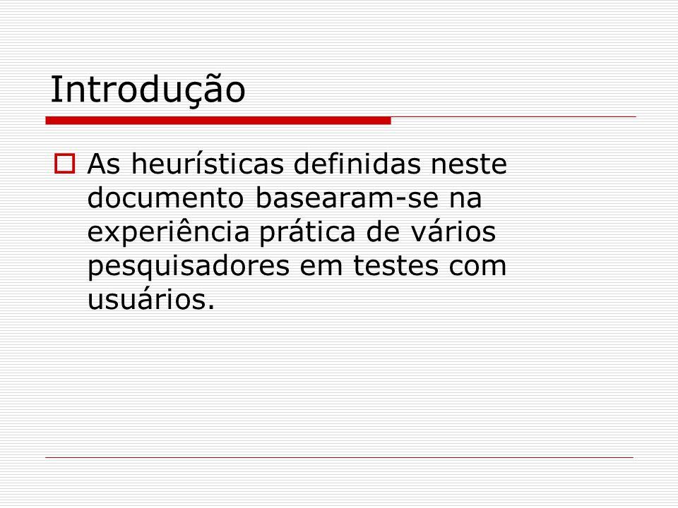 Introdução  Foram consideradas, em especial, as heurísticas: P ara web de Nielsen (1994); Os critérios ergonômicos de Bastien & Scapin (1993); As recomendações de Bevan (1998), Instone (1997) e Nielsen (1994-1999); As regras de ouro para o projeto de interfaces de Shneiderman (1998); O guia de estilos para serviços de informação via web de Parizotto (1997).