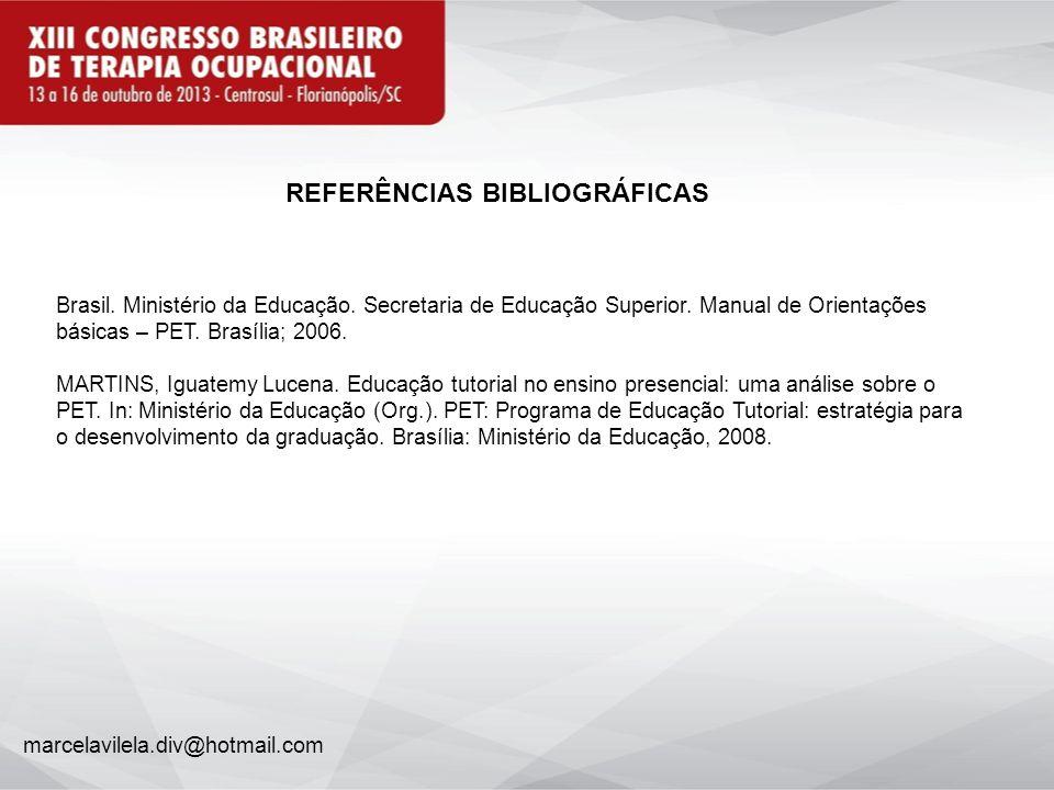 REFERÊNCIAS BIBLIOGRÁFICAS Brasil. Ministério da Educação. Secretaria de Educação Superior. Manual de Orientações básicas – PET. Brasília; 2006. MARTI