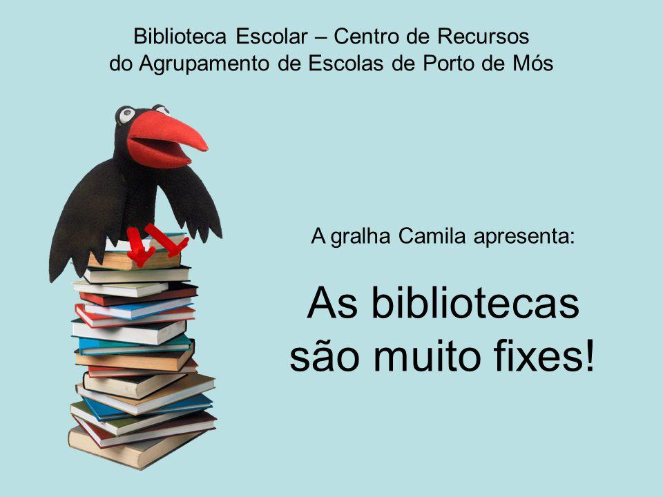 Biblioteca Escolar – Centro de Recursos do Agrupamento de Escolas de Porto de Mós A gralha Camila apresenta: As bibliotecas são muito fixes!