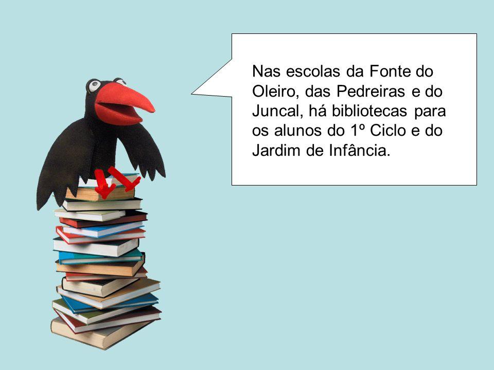 Nas escolas da Fonte do Oleiro, das Pedreiras e do Juncal, há bibliotecas para os alunos do 1º Ciclo e do Jardim de Infância.