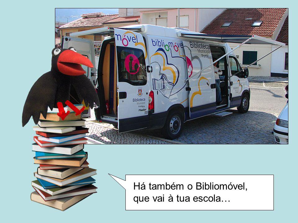 Há também o Bibliomóvel, que vai à tua escola…