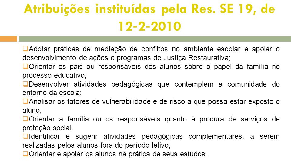 Atribuições instituídas pela Res. SE 19, de 12 ‐ 2 ‐ 2010  Adotar práticas de mediação de conflitos no ambiente escolar e apoiar o desenvolvimento de