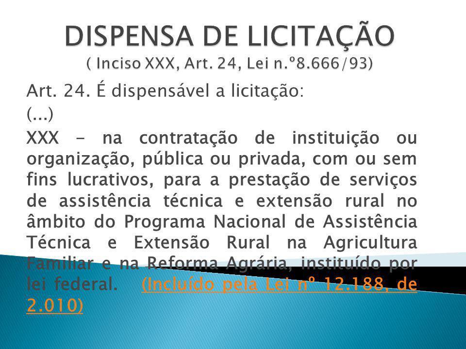 Art. 24. É dispensável a licitação: (...) XXX - na contratação de instituição ou organização, pública ou privada, com ou sem fins lucrativos, para a p