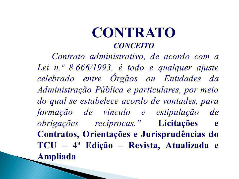 """CONTRATO CONCEITO """" Contrato administrativo, de acordo com a Lei n.º 8.666/1993, é todo e qualquer ajuste celebrado entre Órgãos ou Entidades da Admin"""