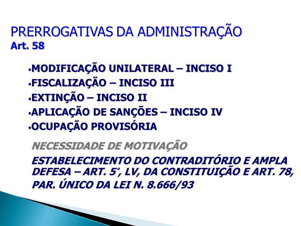 PRERROGATIVAS DA ADMINISTRAÇÃO Art. 58 MODIFICAÇÃO UNILATERAL – INCISO I MODIFICAÇÃO UNILATERAL – INCISO I FISCALIZAÇÃO – INCISO III FISCALIZAÇÃO – IN