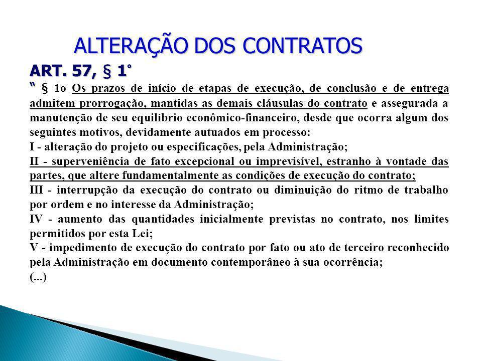 """ALTERAÇÃO DOS CONTRATOS ART. 57, § 1° """" § 1o Os prazos de início de etapas de execução, de conclusão e de entrega admitem prorrogação, mantidas as dem"""