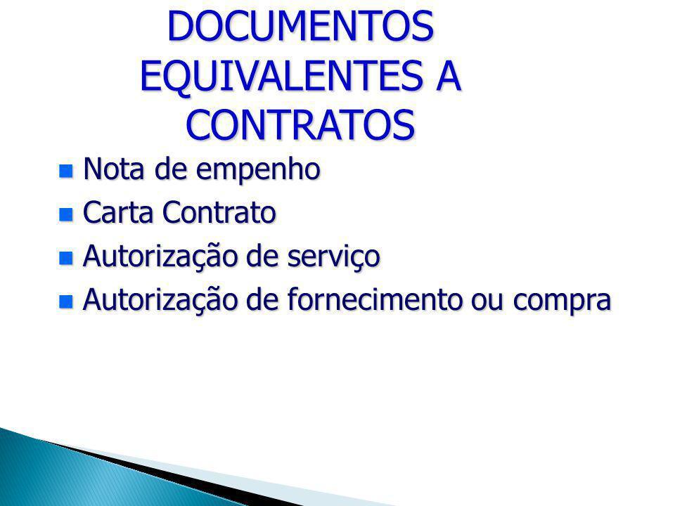 DOCUMENTOS EQUIVALENTES A CONTRATOS Nota de empenho Nota de empenho Carta Contrato Carta Contrato Autorização de serviço Autorização de serviço Autori
