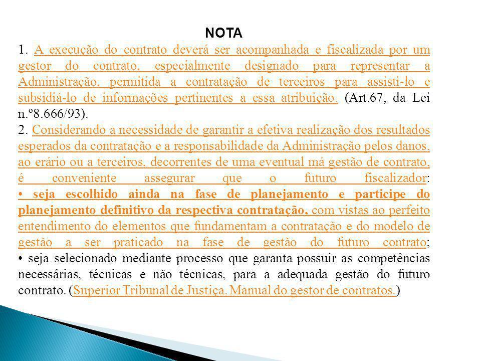 NOTA 1. A execução do contrato deverá ser acompanhada e fiscalizada por um gestor do contrato, especialmente designado para representar a Administraçã