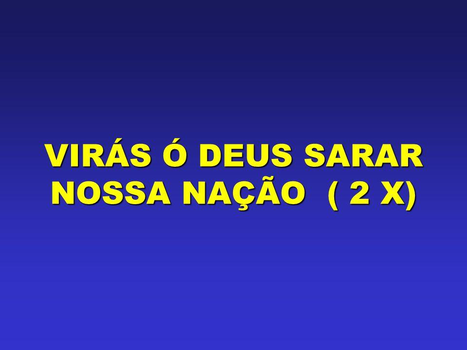 VIRÁS Ó DEUS SARAR NOSSA NAÇÃO ( 2 X)