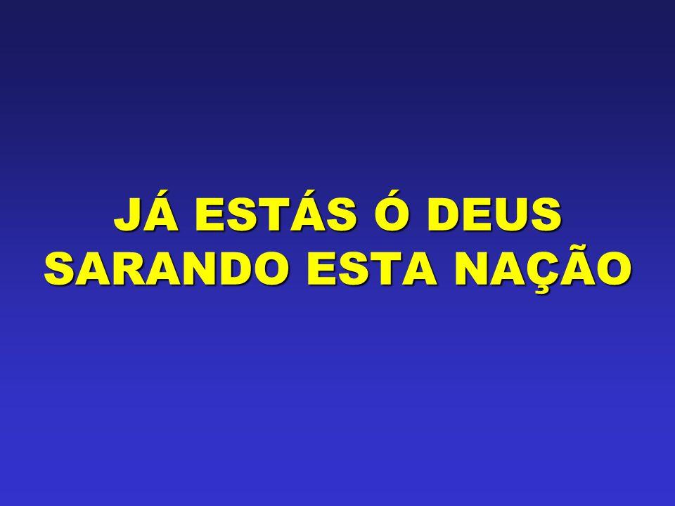 JÁ ESTÁS Ó DEUS SARANDO ESTA NAÇÃO