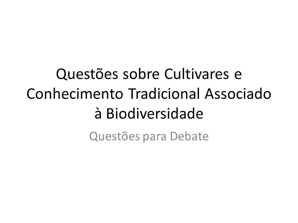 Questões sobre Cultivares e Conhecimento Tradicional Associado à Biodiversidade Questões para Debate