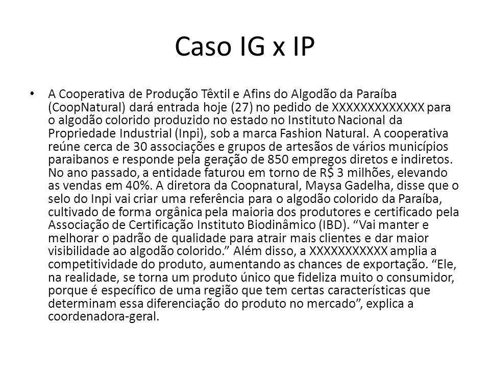 Caso IG x IP A Cooperativa de Produção Têxtil e Afins do Algodão da Paraíba (CoopNatural) dará entrada hoje (27) no pedido de XXXXXXXXXXXXX para o alg