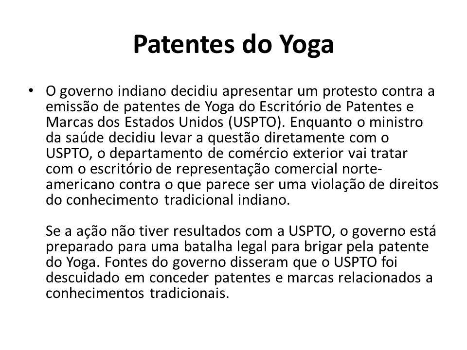 Patentes do Yoga O governo indiano decidiu apresentar um protesto contra a emissão de patentes de Yoga do Escritório de Patentes e Marcas dos Estados