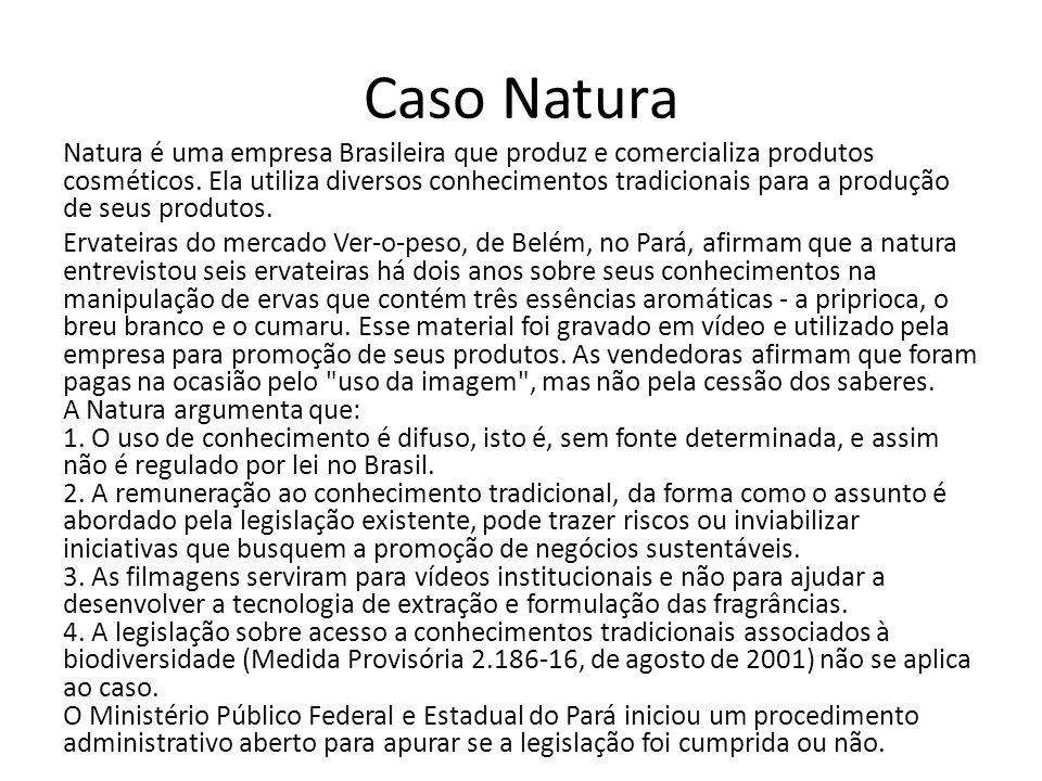Caso Natura Natura é uma empresa Brasileira que produz e comercializa produtos cosméticos. Ela utiliza diversos conhecimentos tradicionais para a prod