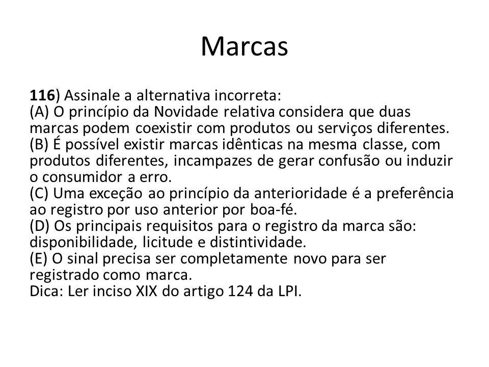 Marcas 116) Assinale a alternativa incorreta: (A) O princípio da Novidade relativa considera que duas marcas podem coexistir com produtos ou serviços