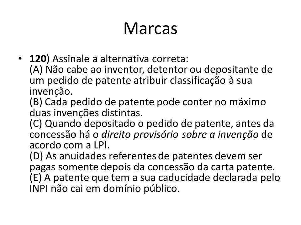 Marcas 120) Assinale a alternativa correta: (A) Não cabe ao inventor, detentor ou depositante de um pedido de patente atribuir classificação à sua inv
