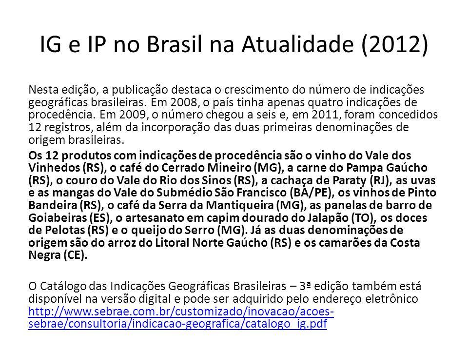 IG e IP no Brasil na Atualidade (2012) Nesta edição, a publicação destaca o crescimento do número de indicações geográficas brasileiras. Em 2008, o pa